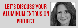 Let's Discuss Your Aluminum Extrusion Project